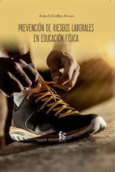 Descargas de libros gratis google PREVENCION DE RIESGOS LABORALES EN EDUCACION FISICA 9788413013282 in Spanish de RAFAEL CEBALLOS ATIENZA