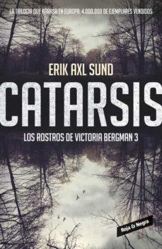 Descargar ebook descargar CATARSIS (LOS ROSTROS DE VICTORIA BERGMAN 3) de ERIK AXL SUND RTF DJVU FB2 9788416195282