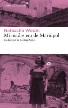 Descargas gratuitas para libros de audio MI MADRE ERA DE MARIÚPOL de NATASCHA WODIN PDF RTF CHM 9788417007782 en español