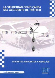 Online descargar ebooks gratuitos VELOCIDAD COMO CAUSA DEL ACCIDENTE DE TRAFICO. SUPUESTOS PROPUEST OS Y RESUELTOS. NO HAY MUERTE MAS CRUEL de  en español