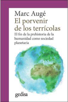 el porvenir de los terricolas: el fin de la prehistoria de la humanidad como sociedad planetaria-marc augé-9788417341282