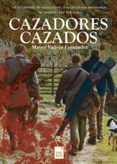Descargas gratuitas de libros en español. CAZADORES CAZADOS (Literatura española) de MATEO VALLEJO FERNÁNDEZ 9788417503482 MOBI CHM iBook