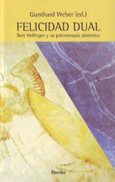 Mejor descarga de libro FELICIDAD DUAL: BERT HELLINGER Y SU PSICOTERAPIA SISTEMATICA (2ª ED.)