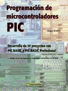 programacion de microcontroladores pic: desarrollo de 30 proyecto s con pic basic y pic basic profesional-dogan ibrahim-9788426714282
