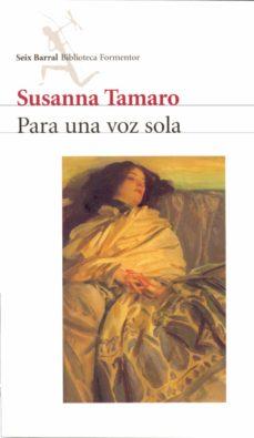 Nuevos ebooks descargar gratis PARA UNA VOZ SOLA 9788432219382 (Literatura española) de SUSANNA TAMARO RTF FB2