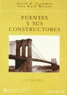 Descargas gratuitas de google books PUENTES Y SUS CONSTRUCTORES de DAVID B. STEINMAN, SARA RUTH WATSON en español FB2 DJVU 9788438001882