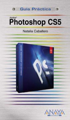 photoshop cs5 (guias practicas)-natalia caballero collado-9788441528482