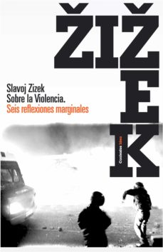 sobre la violencia: seis reflexiones marginales-slavoj zizek-9788449322082