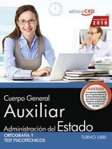 cuerpo general auxiliar de la administracion del estado (turno libre): ortografia y test psicotecnicos-9788468189482