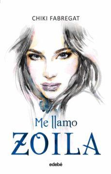 Leer libros completos en línea de forma gratuita sin descargar ME LLAMO ZOILA (VOLUMEN I) de CHIQUI FABREGAT
