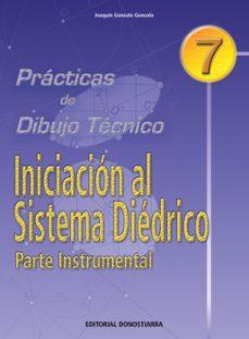 iniciacion al sistema diedrico. parte instrumental (practicas de dibujo tecnico nº 7)-joaquin gonzalo gonzalo-9788470631382