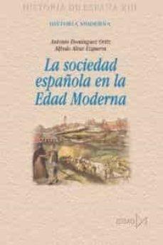 la sociedad española en la edad moderna-antonio dominguez ortiz-alfredo alvar ezquerra-9788470903182