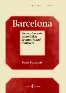 barcelona: la construccion urbanistica de una ciudad compacta-joan busquets-9788476284582