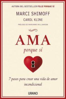 (pe) ama porque si: 7 pasos para crear una vida de amor incondicional-marci shimoff-9788479537982