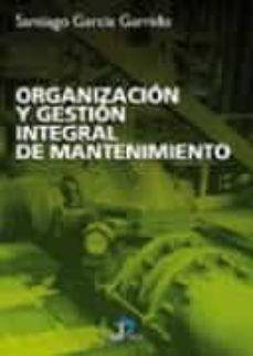 Descarga electrónica de libros electrónicos. ORGANIZACION Y GESTION INTEGRAL DE MANTENIMIENTO: MANUAL PRACTICO PARA LA IMPLANTACION DE SISTEMAS DE GESTION AVANZADOS DE MANTENIMIENTO INDUSTRIAL