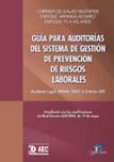 guia para auditorias del sistema de gestion de prevencion de ries gos laborales: auditoria legal, ohsas 18001 y criterios oit-carmen salas nestares-enrique arriaga alvarez-9788479787882