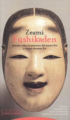 Libros electrónicos descargados de forma gratuita FUSHIKADEN: TRATADO SOBRE LA PRACTICA DEL TEATRO NO Y CUATRO DRAM AS NO de ZEAMI