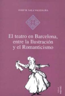 Descargas gratis de libros de audio mp3. EL TEATRO EN BARCELONA: ENTRE LA ILUSTRACION Y EL ROMANTICISMO
