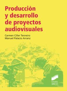 Descargar PRODUCCION Y DESARROLLO DE PROYECTOS AUDIOVISUALES gratis pdf - leer online