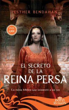 Descargar gratis kindle books torrents EL SECRETO DE LA REINA PERSA: LA REINA BIBLICA QUE ENAMORO A UN REY in Spanish RTF PDB de ESTHER BENDAHAM