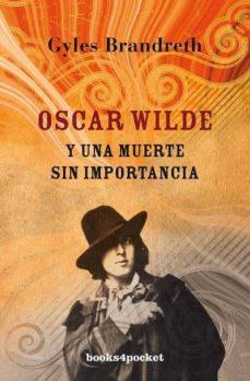 oscar wilde y una muerte sin importancia-gyles brandreth-9788492801282