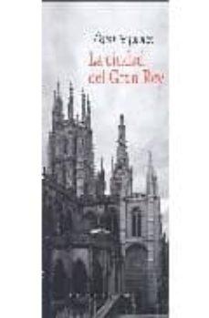 Descargar google books a pdf mac LA CIUDAD DEL GRAN REY en español  9788493477882 de OSCAR ESQUIVIAS