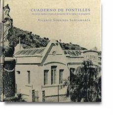 CUADERNO DE FONTILLES. UN JOVEN MEDICO FRENTE AL FANTASMA DE LA LEPRA Y POSGUERRA - VICENTE SORRIBES SANTAMARIA | Adahalicante.org