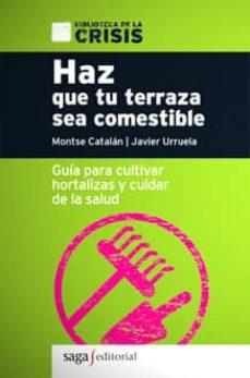 Haz Que Tu Terraza Sea Comestible Guia Para Cultivar Hortalizas Y Cuidar De La Salud Biblioteca De La Crisis Montse Catalan Comprar Libro