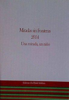 MIRADAS SIN FRONTERAS 2014. UNA MIRADA, UN NIÑO - VVAA | Triangledh.org