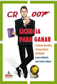 cr 007 licencia para ganar: cristiano ronaldo el james bond-leonor gallardo-juan carlos cubeiro-9788494764882