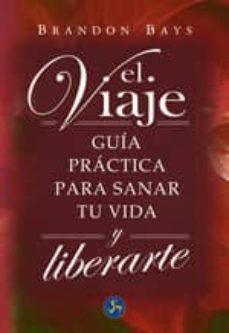 Chapultepecuno.mx El Viaje: Guia Practica Para Sanar Tu Vida Y Liberarte Image