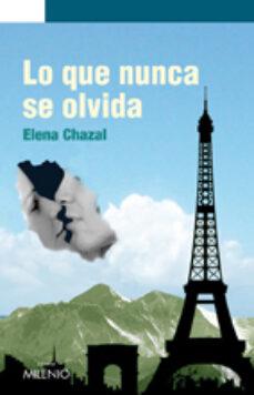 Descarga de libros pdf LO QUE NUNCA SE OLVIDA en español RTF PDF ePub 9788497433082 de ELENA CHAZAL PLAYÁN