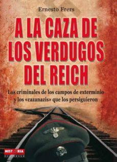 a la caza de los verdugos del reich: los criminales de los campos de exterminio y los cazanazis que los persiguieron-ernesto frers-9788499170282