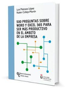 Libros en línea para descargar 500 PREGUNTAS SOBRE WORD Y EXCEL 365 PARA SER MAS PRODUCTIVO EN E L ÁMBITO DE LA EMPRESA (Literatura española) de LUIS MATOSAS LÓPEZ iBook