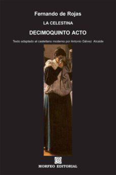 la celestina. decimoquinto acto (texto adaptado al castellano moderno por antonio gálvez alcaide) (ebook)-antonio galvez alcaide-fernando de rojas-cdlap00002682