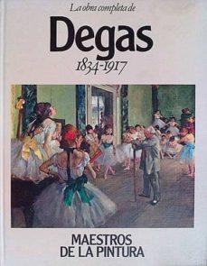 LA OBRA COMPLETA DE DEGAS 1834-1917 - VVAA | Adahalicante.org
