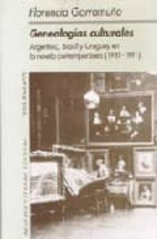 GENEALOGIAS CULTURALES: ARGENTINA, BRASIL Y URUGUAY EN LA NOVELA CONTEMPORANEA (1981-1991) - FLORENCIA GARRAMUÑO | Triangledh.org