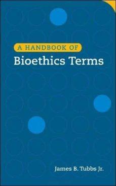 Descarga gratuita de libros de texto A HANDBOOK OF BIOETHICS TERMS 9781589012592 (Spanish Edition)