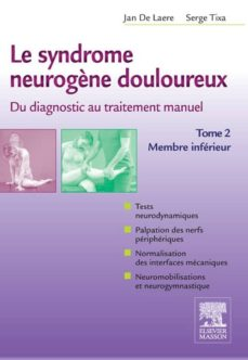 le syndrome neurogène douloureux. du diagnostic au traitement manuel - tome 2 (ebook)-jan de laere-serge tixa-9782294733192