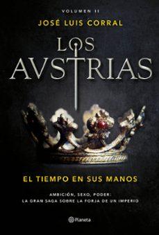 Descargar PDF gratis ebook LOS AUSTRIAS: EL TIEMPO EN SUS MANOS (Literatura española) PDF de JOSE LUIS CORRAL