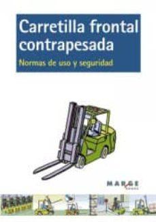 Descargar ebooks completos gratis CARRETILLA FRONTAL CONTRAPESADA. NORMAS DE USO Y SEGURIDAD (2ª ED .) 9788415340492 (Spanish Edition) MOBI de