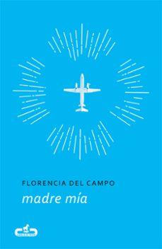 MADRE MÍA | FLORENCIA DEL CAMPO | Comprar libro 9788415451792