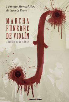 Ebook pdf italiano descargar MARCHA FUNEBRE DE VIOLIN de ANTONIO CANO GOMEZ RTF MOBI 9788415516392 (Literatura española)