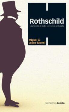 rothschild: una historia de poder e influencia en españa-miguel a. lopez-morell-9788415963592