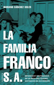 Ebooks rar descargar LA FAMILIA FRANCO S.A.: NEGOCIOS Y PRIVILEGIOS DE LA SAGA DEL ULT IMO DICTADOR DE OCCIDENTE 9788417805692