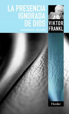 la presencia ignorada de dios: psicoterapia y religion (2ª ed)-viktor e. frankl-thomas wren-agnes tellings-9788425427992