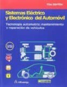 Libros para descargar gratis para kindle SISTEMAS ELECTRICO Y ELECTRONICO DEL AUTOMOVIL. TECNOLOGIA AUTOMOTRIZ: MANTENIMIENTO Y REPARACION DE VEHICULOS (Literatura española) 9788426723192