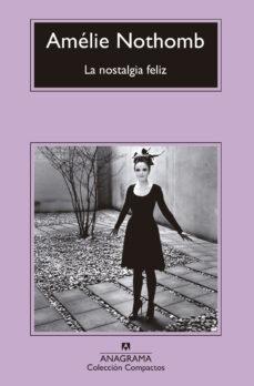 Descarga gratuita de libros ipad. LA NOSTALGIA FELIZ de AMELIE NOTHOMB 9788433960092