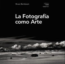 la fotografia como arte (photoclub)-bruce barnbaum-9788441539792