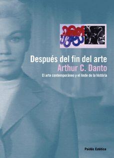 despues del fin del arte: el arte contemporaneo y el linde de la historia-arthur c. danto-9788449323492